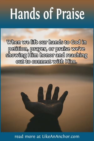 Hands of Praise | LikeAnAnchor.com