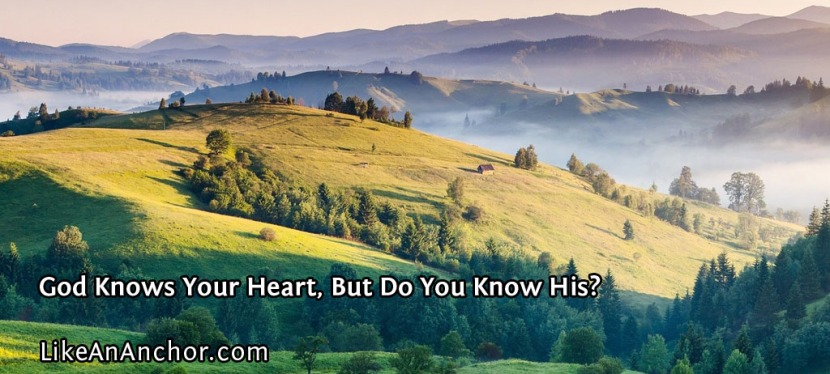 God Knows Your Heart, But Do You Know His?