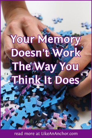 Your Memory Doesn't Work The Way You Think It Does | LikeAnAnchor.com
