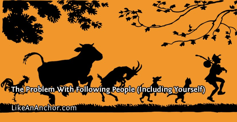The Problem With Following People (Including Yourself)