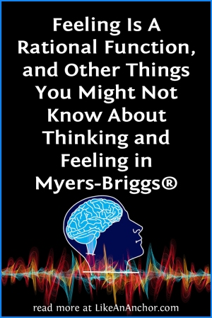 5 Things You Might Not Know About Thinking and Feeling in Myers-Briggs® | LikeAnAnchor.com