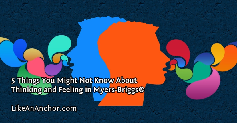Feeling Is A Rational Function, and Other Things You Might Not Know About Thinking and Feeling in Myers-Briggs®
