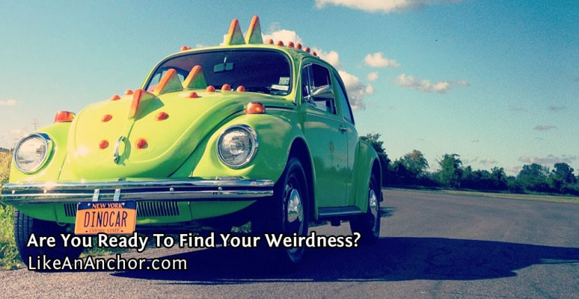Are You Ready To Find Your Weirdness?