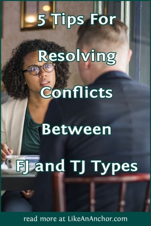 5 Tips For Resolving Conflicts Between FJ and TJ Types | LikeAnAnchor.com