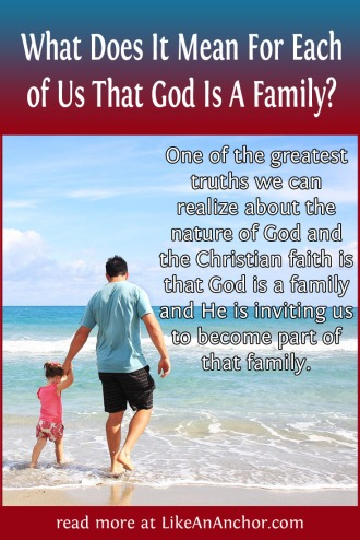 What Does It Mean For Each of Us That God Is A Family? | LikeAnAnchor.com