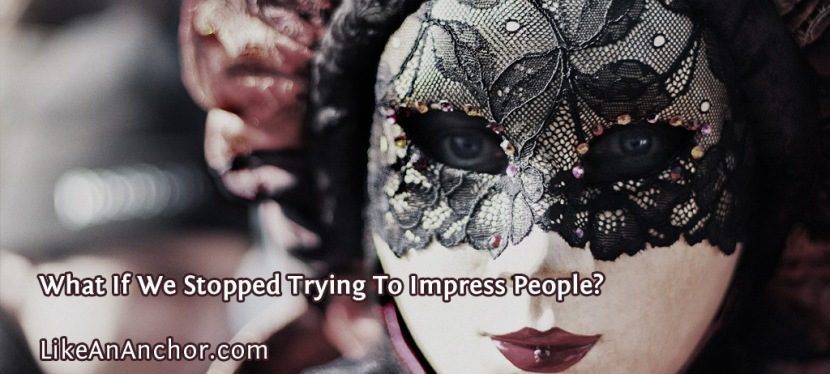 What If We Stopped Trying To Impress People?