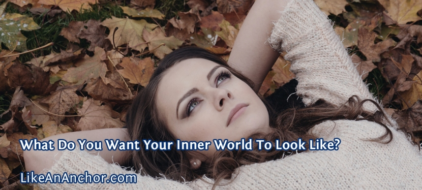What Do You Want Your Inner World To Look Like?