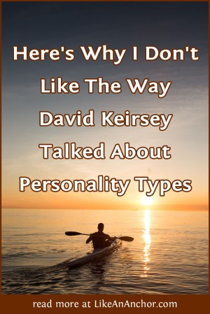 Here's Why I Don't Like The Way David Keirsey Talked About Personality Types | LikeAnAnchor.com