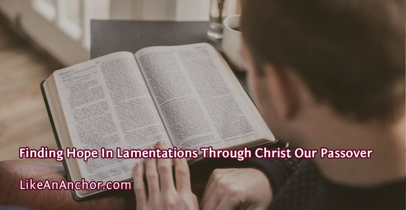 Finding Hope In Lamentations Through Christ Our Passover