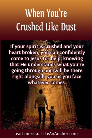 When You're Crushed Like Dust | LikeAnAnchor.com