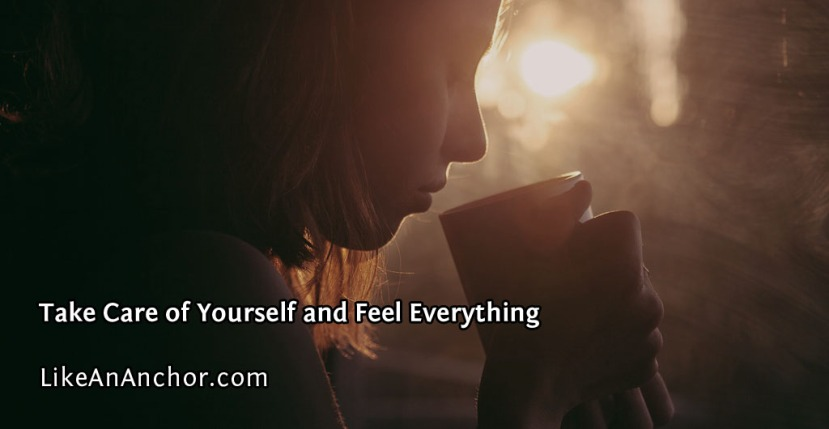 Take Care of Yourself and Feel Everything