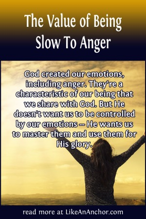 The Value of Being Slow To Anger | LikeAnAnchor.com