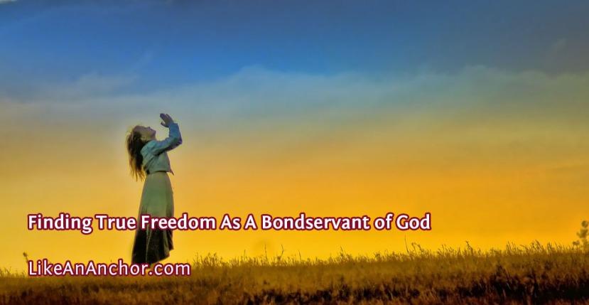 Finding True Freedom As A Bondservant ofGod