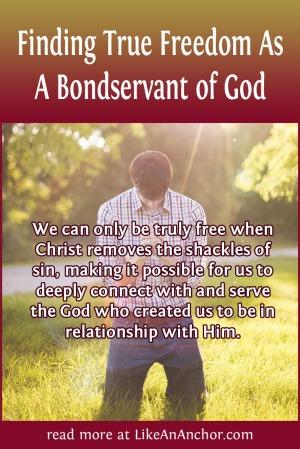 Finding True Freedom As A Bondservant of God | LikeAnAnchor.com