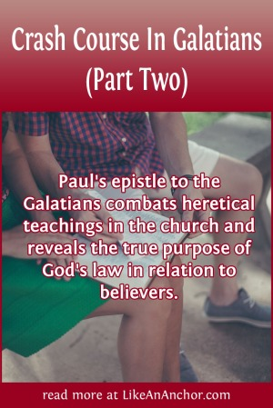Crash Course In Galatians (Part Two) | LikeAnAnchor.com