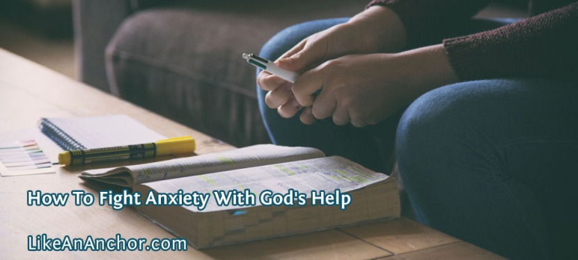 How To Fight Anxiety With God's Help