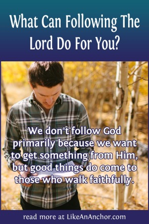 What Can Following The Lord Do For You? | LikeAnAnchor.com