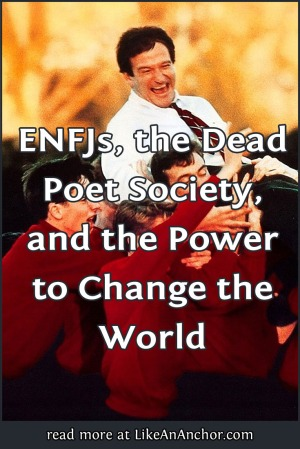 ENFJs, the Dead Poet Society, and the Power to Change the World | LikeAnAnchor.com