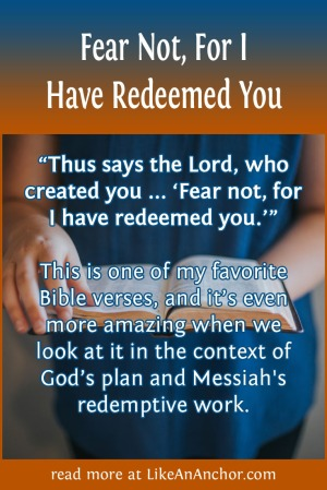 Fear Not, For I Have Redeemed You | LikeAnAnchor.com