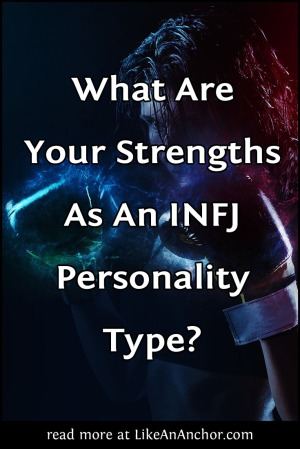 What Are Your Strengths As An INFJ Personality Type? | LikeAnAnchor.com