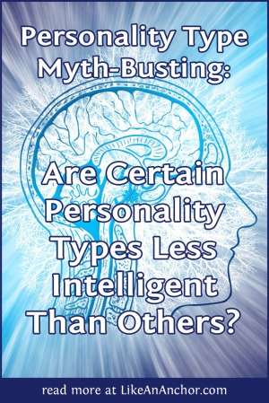 Are Certain Personality Types Less Intelligent Than Others? | LikeAnAnchor.com