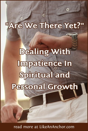 Dealing With Impatience In Spiritual and Personal Growth | LikeAnAnchor.com