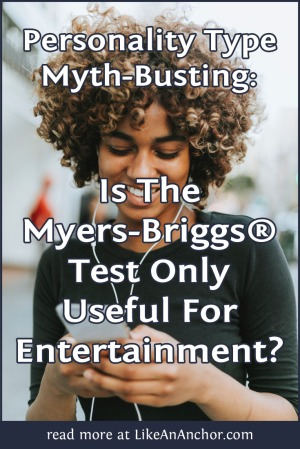 Personality Type Myth-Busting: Is The Myers-Briggs® Test Only Useful For Entertainment? | LikeAnAnchor.com