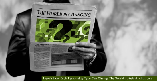 Here's How Each Personality Type Can Change The World | LikeAnAnchor.com