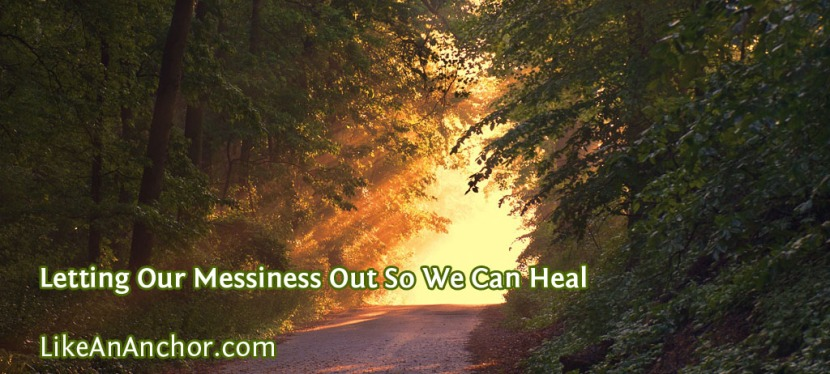 Letting Our Messiness Out So We Can Heal