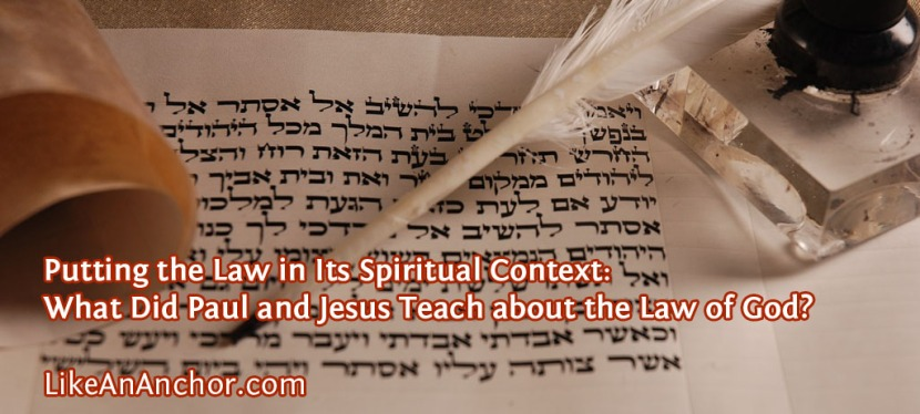Putting the Law in Its Spiritual Context: What Did Paul and Jesus Teach about the Law of God?