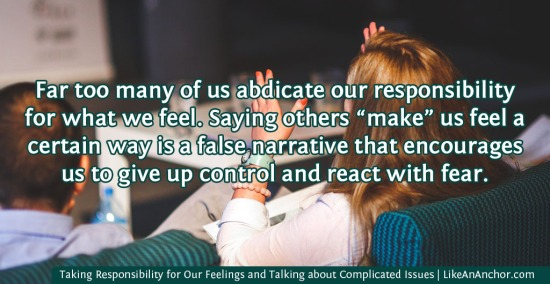 Taking Responsibility for Our Own Feelings and Learning to Talk about Complicated Issues in Today's Society | LikeAnAnchor.com