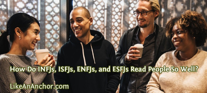 How Do INFJs, ISFJs, ENFJs, and ESFJs Read People So Well?