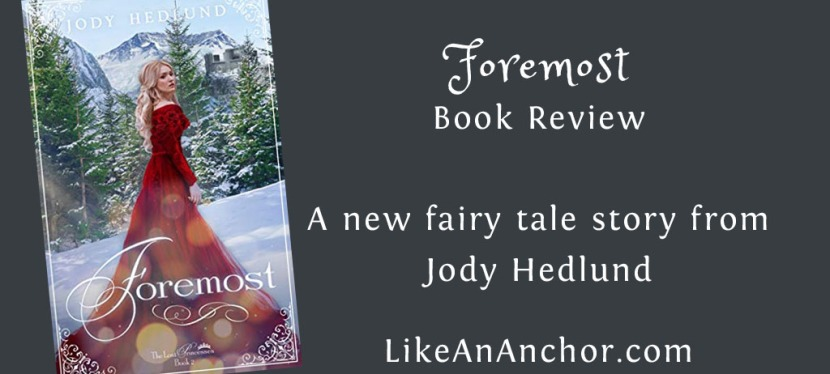 """""""Foremost"""" Book Review — A new Fairy Tale Story from JodyHedlund"""