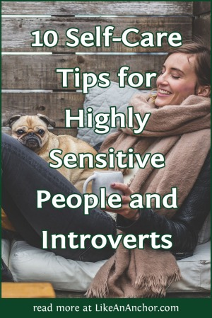 10 Self-Care Tips for Highly Sensitive People and Introverts | LikeAnAnchor.com