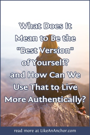"What Does It Mean to Be the ""Best Version"" of Yourself? and How Can We Use That to Live More Authentically? 