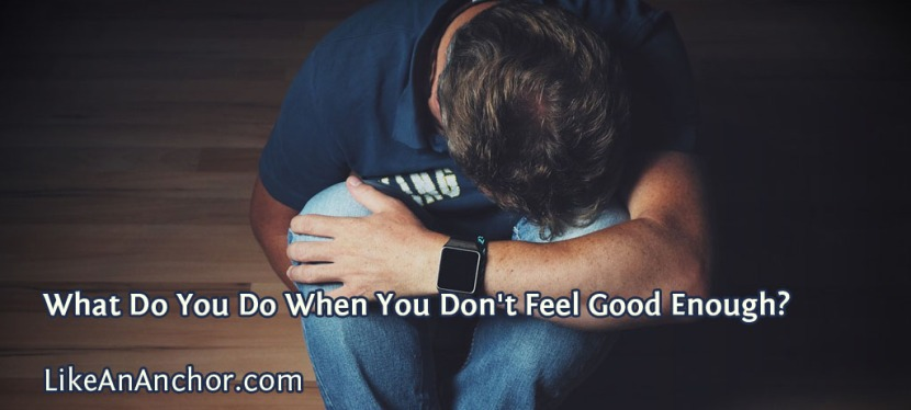 What Do You Do When You Don't Feel Good Enough?