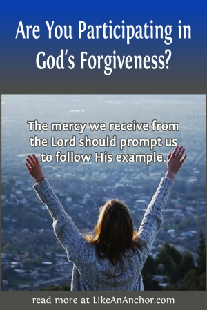 Are You Participating in God's Forgiveness? | LikeAnAnchor.com