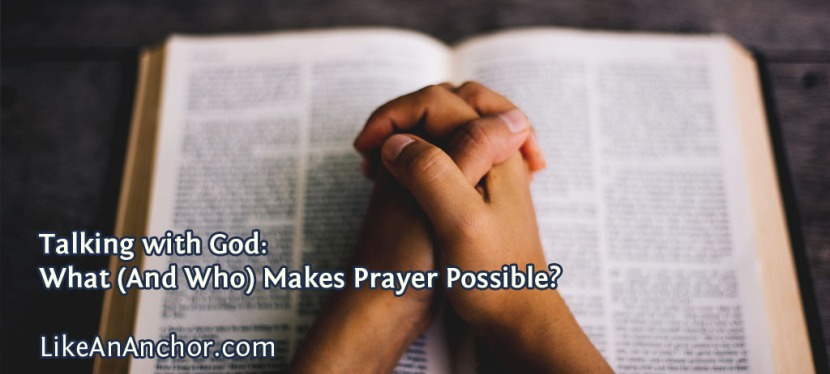 Talking with God: What (And Who) Makes PrayerPossible?