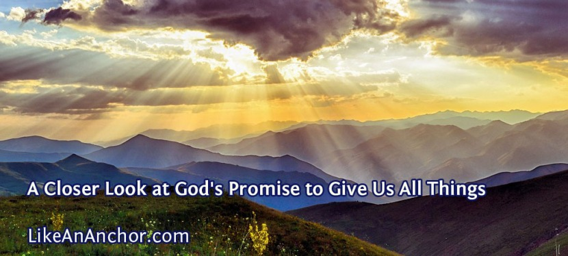 A Closer Look at God's Promise to Give Us All Things