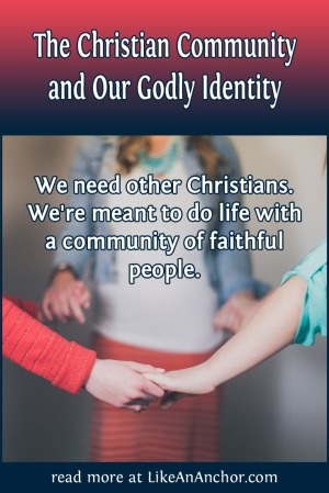 The Christian Community and Our Godly Identity | LikeAnAnchor.com