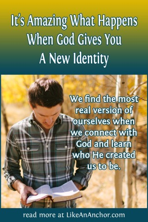 It's Amazing What Happens When God Gives You a New Identity | LikeAnAnchor.com