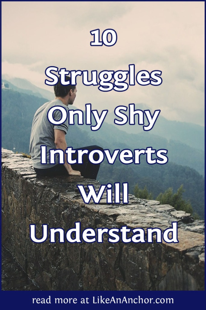 10 Struggles Only Shy Introverts Will Understand | LikeAnAnchor.com