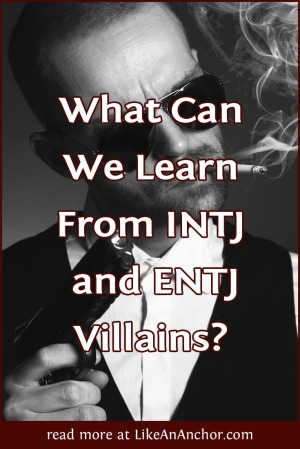 5 Things We Can Learn about INTJs and ENTJs from Fictional Villains | LikeAnAnchor.com