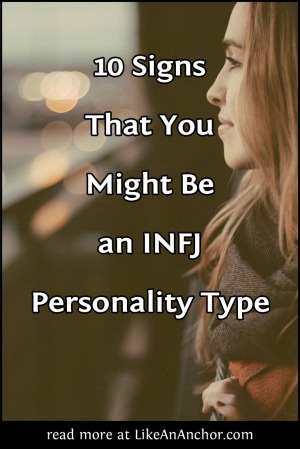10 Signs That You Might Be an INFJ Personality Type | LikeAnAnchor.com