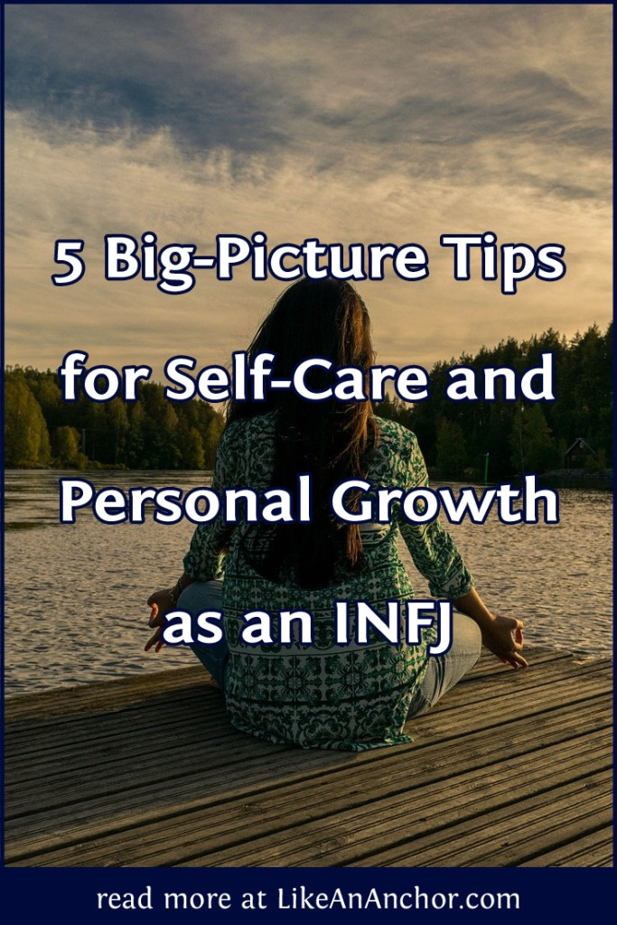5 Big-Picture Tips for Self-Care and Personal Growth as an INFJ | LikeAnAnchor.com