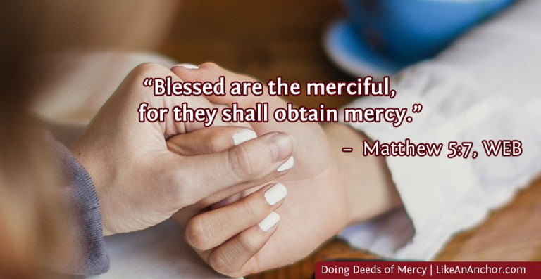 Doing Deeds of Mercy | LikeAnAnchor.com