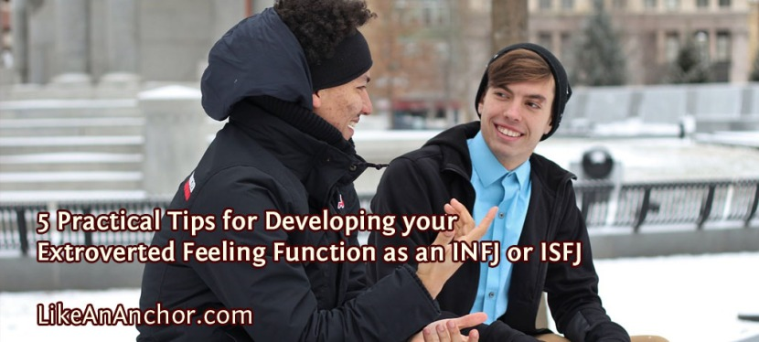 5 Practical Tips for Developing your Extroverted Feeling Function as an INFJ or ISFJ