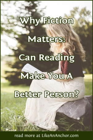 Why Fiction Matters: Can Reading Make You A Better Person? | LikeAnAnchor.com