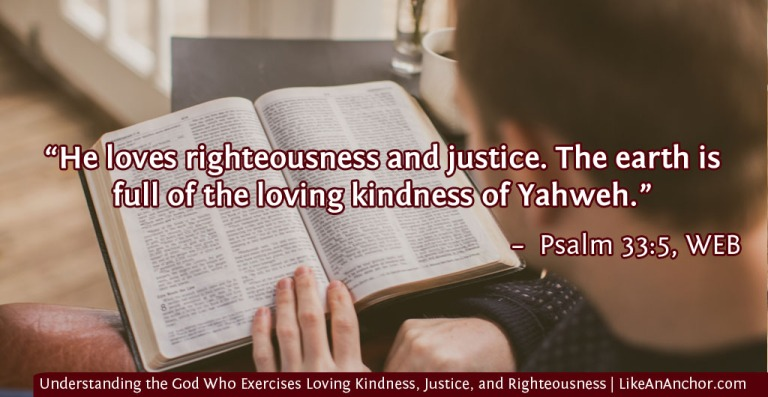 Understanding How the God Who Exercises Loving Kindness, Justice, and Righteousness Brings Us Salvation | LikeAnAnchor.com