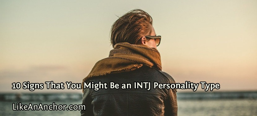 10 Signs That You Might Be an INTJ Personality Type